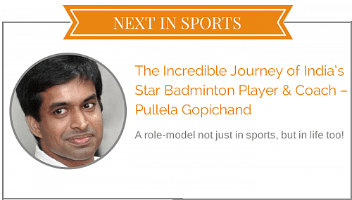 Next article in sports - Pullela Gopichand